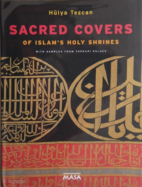 Tezcan, Hülya. Sacred covers of Islam's holy shrines with samples from Topkapi Palace. Istanbul, Masa, 2017, 1st ed., 4to (33 x 25cm), 461 pp., colour illus., cloth, dust-wrapper. A heavy item.