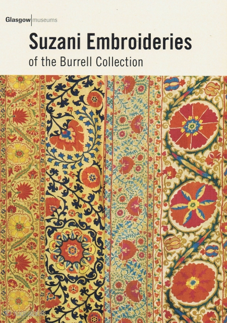 Suzani Embroideries of the Burrell Collection. Glasgow, Culture and Sport Glasgow (Museums), 2008, 8vo, a folding leaflet of 10 pp. Exhibition catalogue. a welcome contribution to the subject. The Burrell Collection holds  ...